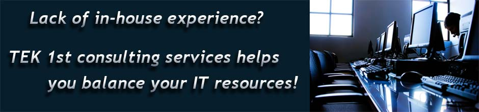 Lack of in-house experience? TEK1st consulting services helps you balance your IT resources!