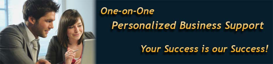 One-on-One, Personalized Business Support, Your Success is our Success!